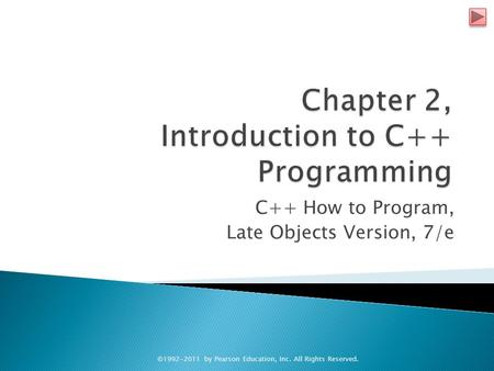 C++ How to Program, Late Objects Version, 7/e ©1992-2011 by Pearson Education, Inc. All Rights Reserved.