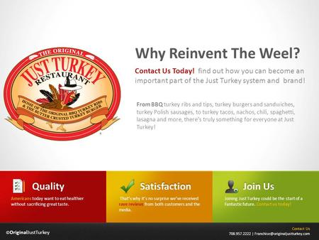© OriginalJustTurkey Why Reinvent The Weel? From BBQ turkey ribs and tips, turkey burgers and sandwiches, turkey Polish sausages, to turkey tacos, nachos,