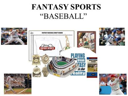 "FANTASY SPORTS ""BASEBALL"" What is ""FANTASY SPORTS""? The simplest way to enjoy sports on a whole new, interactive level."