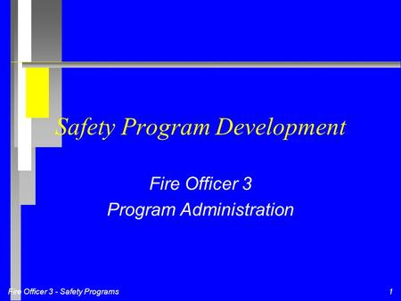 Fire Officer 3 - Safety Programs1 Safety Program Development Fire Officer 3 Program Administration.