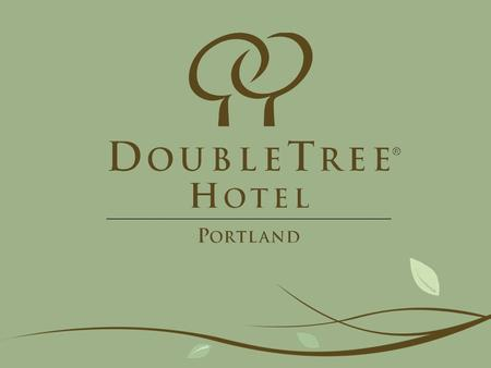 Doubletree Portland  477 Guestrooms  50,000 SF meeting space  2 Restaurants  300 Employees  1.2 million pounds of waste  25M gallons of water 