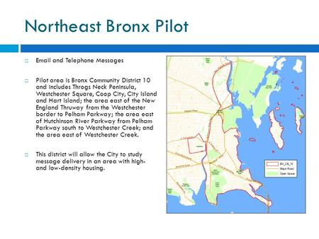 Northeast Bronx Pilot  Email and Telephone Messages  Pilot area is Bronx Community District 10 and includes Throgs Neck Peninsula, Westchester Square,