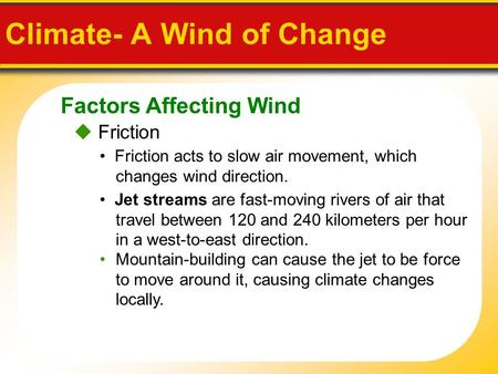 Factors Affecting Wind Climate- A Wind of Change  Friction Friction acts to slow air movement, which changes wind direction. Jet streams are fast-moving.