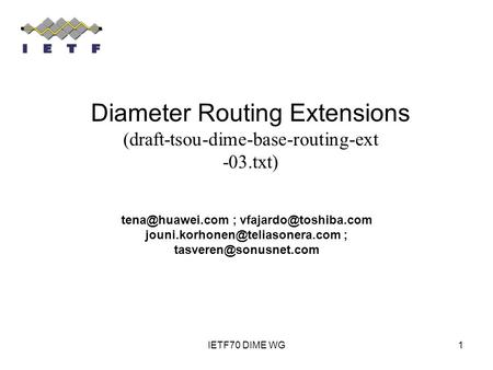 IETF70 DIME WG1 ;  ; Diameter Routing Extensions (draft-tsou-dime-base-routing-ext.
