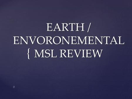 { EARTH / ENVORONEMENTAL MSL REVIEW 0. Standard 1.1 (11—16%) 1 Explain the Earth's role as a body in space.