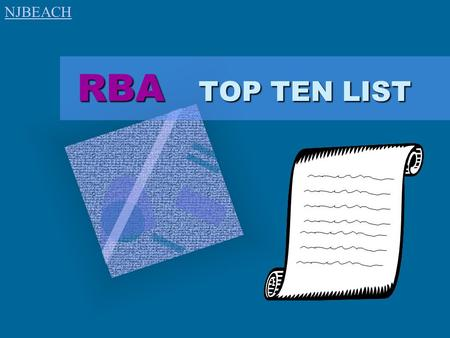 "RBA TOP TEN LIST RBA TOP TEN LIST To insert your company logo on this slide From the Insert Menu Select ""Picture"" Locate your logo file Click OK To resize."