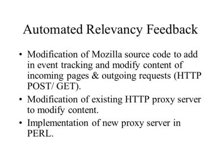Automated Relevancy Feedback Modification of Mozilla source code to add in event tracking and modify content of incoming pages & outgoing requests (HTTP.