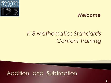 1 K-8 Mathematics Standards Content Training Addition and Subtraction.