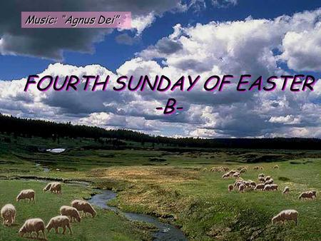"Music: ""Agnus Dei"". FOURTH SUNDAY OF EASTER -B- Filled with the Holy Spirit, Peter said: 'Rulers of the people, and elders! If you are questioning us."