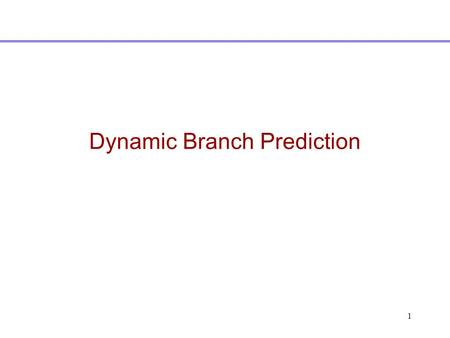 1 Dynamic Branch Prediction. 2 Why do we want to predict branches? MIPS based pipeline – 1 instruction issued per cycle, branch hazard of 1 cycle. –Delayed.