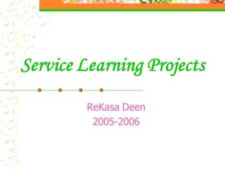 Service Learning Projects ReKasa Deen 2005-2006. Why Volunteer?  Choosing to be a volunteer is a very rewarding experience.  Volunteering is a way to.