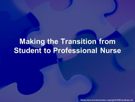 Mosby items and derived items copyright © 2002 by Mosby, Inc. Making the Transition from Student to Professional Nurse.