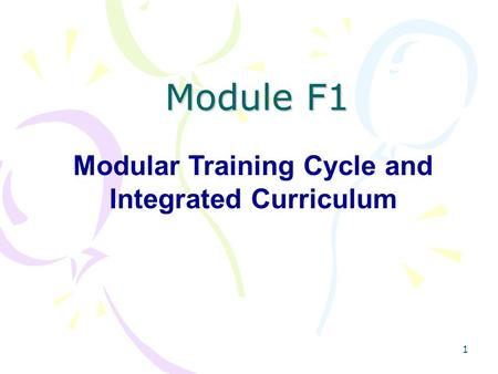 1 Module F1 Modular Training Cycle and Integrated Curriculum.