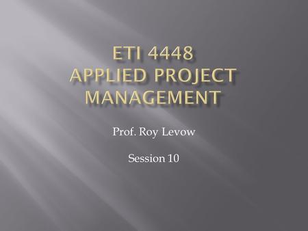 Prof. Roy Levow Session 10.  Inputs the Client Checkpoint  Questions to Be Answered During Client Checkpoint  Adjusting Functionality for the Next.