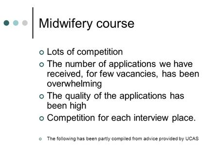 Midwifery course Lots of competition The number of applications we have received, for few vacancies, has been overwhelming The quality of the applications.