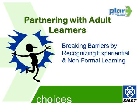 Partnering with Adult Learners Breaking Barriers by Recognizing Experiential & Non-Formal Learning.