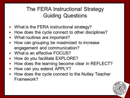 The FERA Instructional Strategy Guiding Questions What is the FERA instructional strategy? How does the cycle connect to other disciplines? What routines.