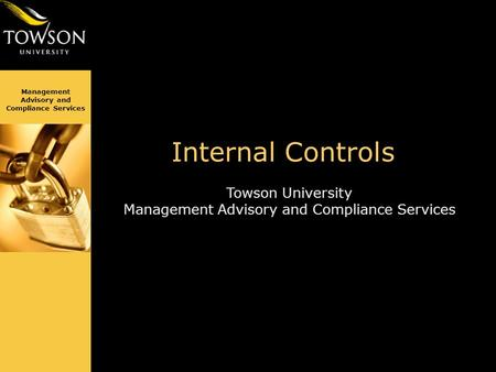 Management Advisory and Compliance Services Towson University Management Advisory and Compliance Services Internal Controls.