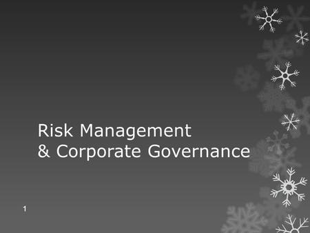 Risk Management & Corporate Governance 1. What is Risk?  Risk arises from uncertainty; but all uncertainties do not carry risk.  Possibility of an unfavorable.
