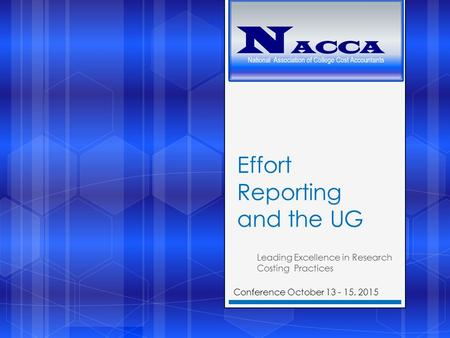 Effort Reporting and the UG Leading Excellence in Research Costing Practices Conference October 13 - 15, 2015.