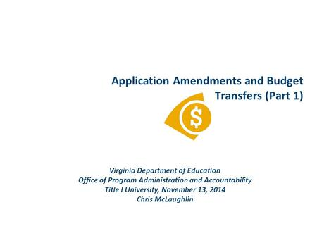 Application Amendments and Budget Transfers (Part 1) Virginia Department of Education Office of Program Administration and Accountability Title I University,