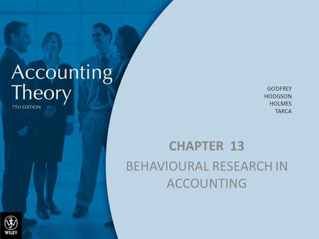 GODFREY HODGSON HOLMES TARCA CHAPTER 13 BEHAVIOURAL RESEARCH IN ACCOUNTING.