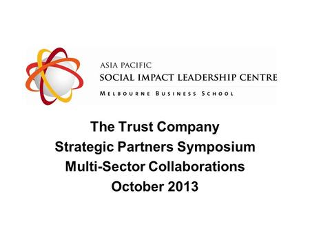 The Trust Company Strategic Partners Symposium Multi-Sector Collaborations October 2013.