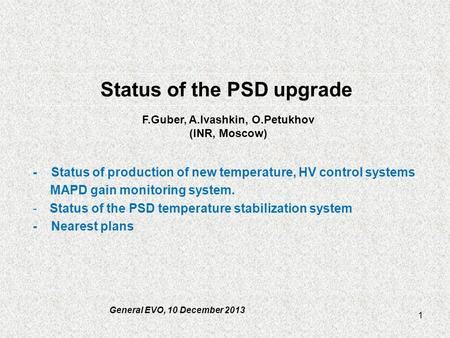 Status of the PSD upgrade - Status of production of new temperature, HV control systems MAPD gain monitoring system. -Status of the PSD temperature stabilization.