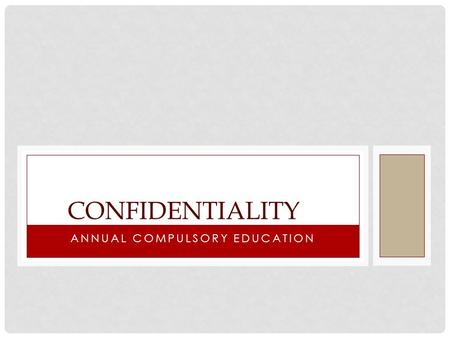 ANNUAL COMPULSORY EDUCATION CONFIDENTIALITY. LEARNING OBJECTIVES Be able to define confidentiality Understand who is responsible for confidential information.