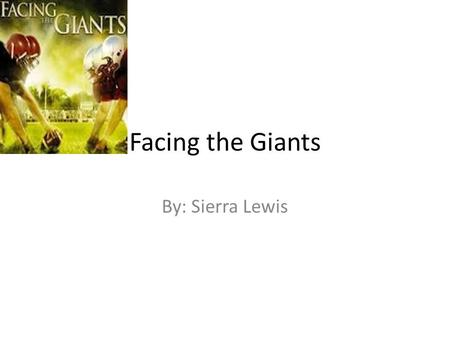 Facing the Giants By: Sierra Lewis. Perseverance Perseverance is not giving up. Trying over an over until succeed. Not giving in on the first try, really.