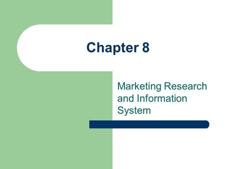 Chapter 8 Marketing Research and Information System.