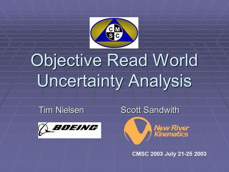 Objective Read World Uncertainty Analysis CMSC 2003 July 21-25 2003 Tim Nielsen Scott Sandwith.