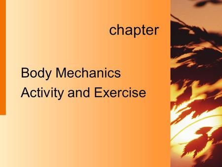 Chapter Body Mechanics Activity and Exercise.  Refers to persons routines of exercise, activity, leisure and recreation needs for rest and mobility.
