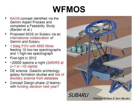 WFMOS KAOS concept identified via the Gemini Aspen Process and completed a Feasibility Study (Barden et al.) Proposed MOS on Subaru via an international.