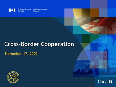 Cross-Border Cooperation November 17, 2003. 2 Purpose Highlight how Canada and US advance cross-border cooperation  Canada-US law enforcement context.