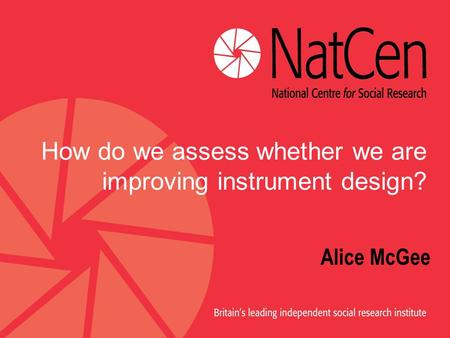 How do we assess whether we are improving instrument design? Alice McGee.