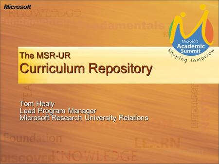 The MSR-UR Curriculum Repository Tom Healy Lead Program Manager Microsoft Research University Relations.