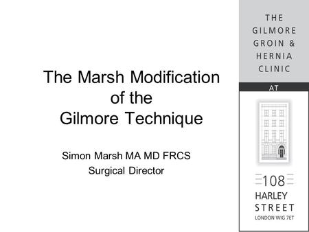 The Marsh Modification of the Gilmore Technique Simon Marsh MA MD FRCS Surgical Director.