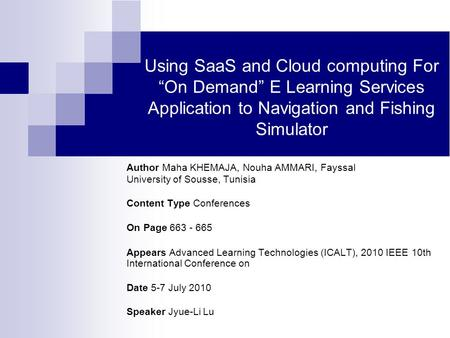 "Using SaaS and Cloud computing For ""On Demand"" E Learning Services Application to Navigation and Fishing Simulator Author Maha KHEMAJA, Nouha AMMARI, Fayssal."