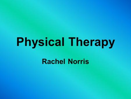 Physical Therapy Rachel Norris.