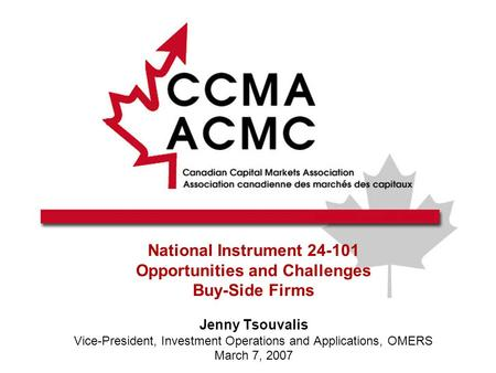 National Instrument 24-101 Opportunities and Challenges Buy-Side Firms Jenny Tsouvalis Vice-President, Investment Operations and Applications, OMERS March.
