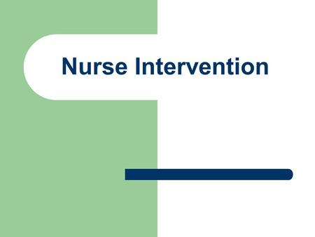 Nurse Intervention. Purpose Nurses play a vital role in case management by participating in the early, medical management of cases. The primary focus.