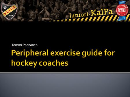 Tommi Paananen.  Peripheral exercise guidebook for ice hockey junior coaches in D, E and F-juniors.  Research theory of the development of a youth hockey.