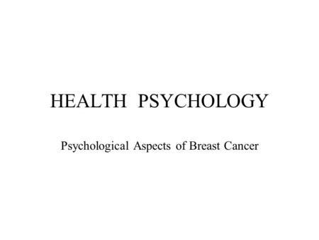 HEALTH PSYCHOLOGY Psychological Aspects of Breast Cancer.