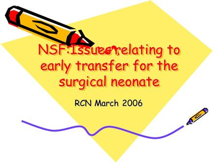 NSF:Issues relating to early transfer for the surgical neonate RCN March 2006.