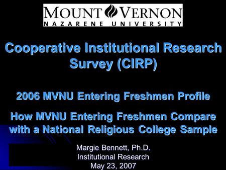 Cooperative Institutional Research Survey (CIRP) 2006 MVNU Entering Freshmen Profile How MVNU Entering Freshmen Compare with a National Religious College.