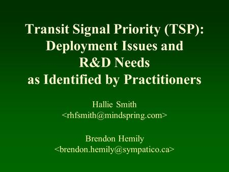 Transit Signal Priority (TSP): Deployment Issues and R&D Needs as Identified by Practitioners Hallie Smith Brendon Hemily.