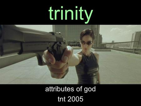 Trinity attributes of god tnt 2005. God is 3 in 1???  A hard idea to understand... Not 3 gods Not 3 personalities  3 persons,1 being FATHER SONHOLY.