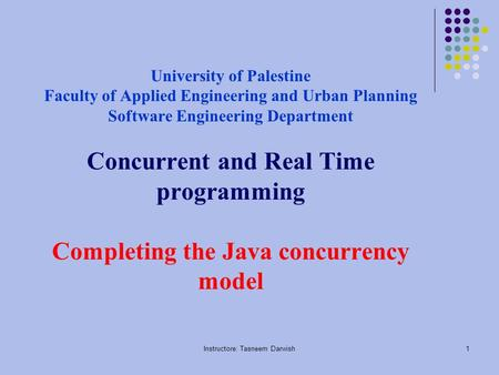Instructore: Tasneem Darwish1 University of Palestine Faculty of Applied Engineering and Urban Planning Software Engineering Department Concurrent and.