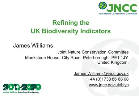 Refining the UK Biodiversity Indicators James Williams Joint Nature Conservation Committee Monkstone House, City Road, Peterborough, PE1 1JY. United Kingdom.